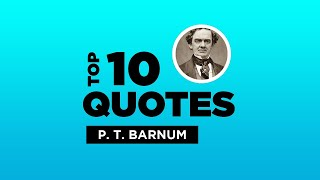 Top 10 P. T. Barnum Quotes - American Entertainer. #P.T.Barnum #P.T.BarnumQuotes #Quotes