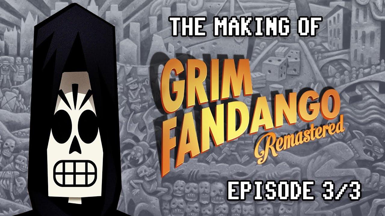 The Re-Making Of Grim Fandango