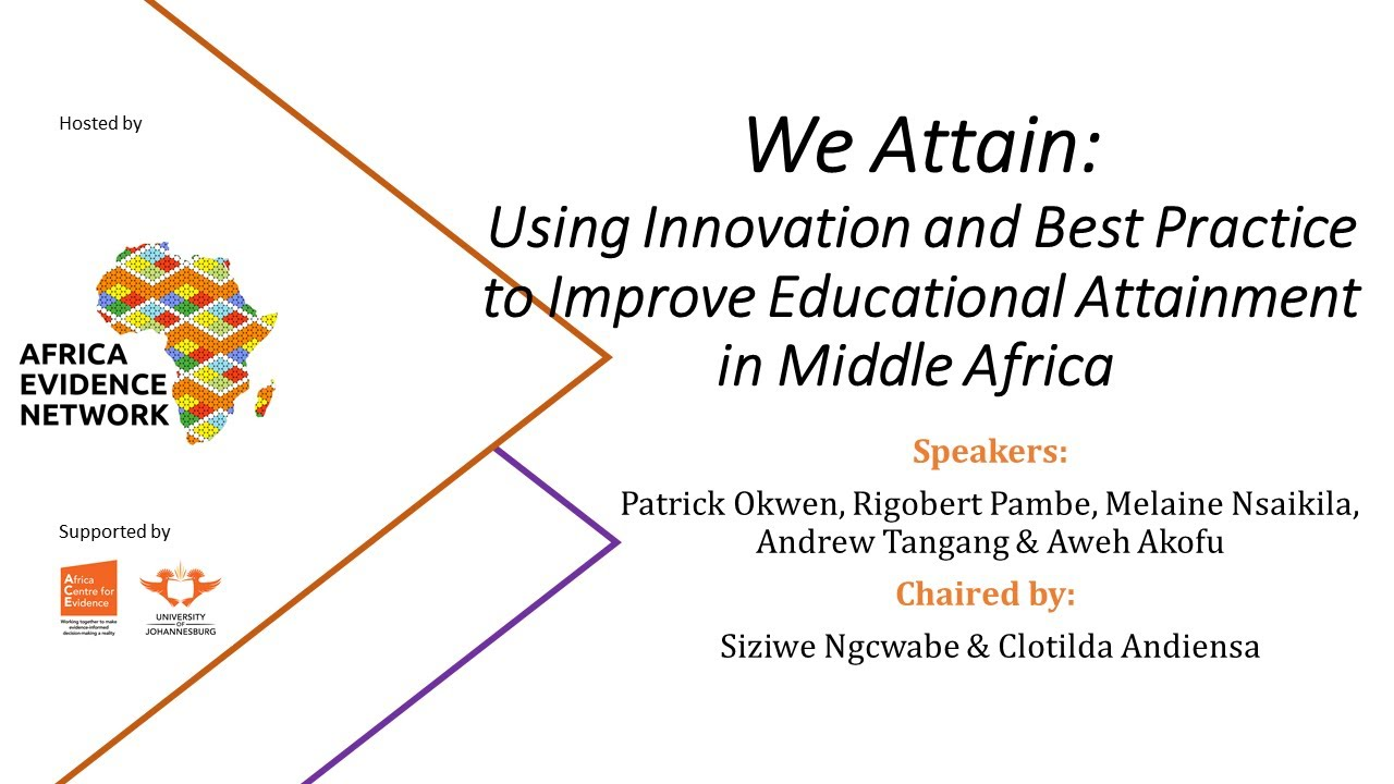 WEBINAR RECORDING | #AfricaEvidenceWebinar | We attain: using innovation and best practice to improve educational attainment in Middle Africa