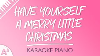 Have Yourself A Merry Little Christmas (Key of Ab - Piano Karaoke)