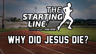 "Starting Line: ""Why did Jesus die?"""
