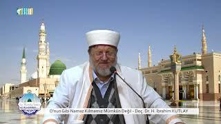 O'nun Gibi Namaz Kılmamız Mümkün Değil - Doç. Dr. H. İbrahim KUTLAY