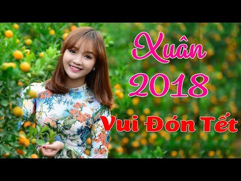 Liên Khúc Nhạc Tết 2018 Đặc Biệt - Nhạc Xuân Mậu Tuất, Đón Tết 2018
