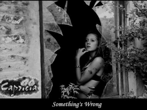 Capricia - Something's Wrong