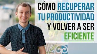 Video: Cómo Recuperar La Productividad Y Volver A Ser Eficiente