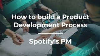 How to Build a Product Development Process w/ Spotify
