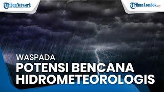 Musim Hujan di NTB Belum Berakhir, Waspadai Potensi Bencana Hidrometeorologi