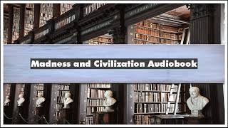 Foucault Michel Madness and Civilization Audiobook