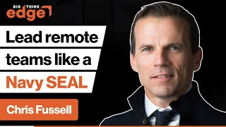 How to lead remote teams: The Navy SEAL playbook | Chris Fussell | Big Think Edge