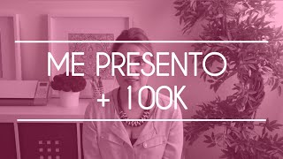 ME PRESENTO + GRACIAS 100K FANS