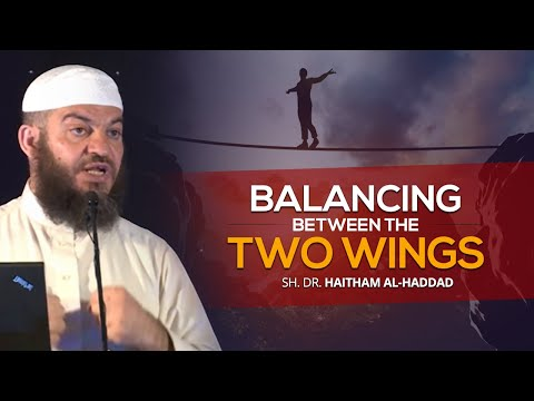 Balancing Between the Two Wings - Sh. Dr. Haitham al-Haddad