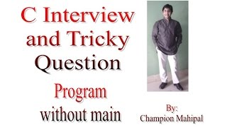 C Language Interview and Tricky Question 2 Write a program without main function