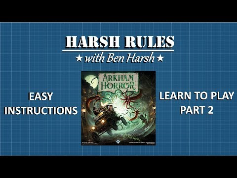 Harsh Rules - Learn to Play Arkham Horror 3rd Edition - Part 2