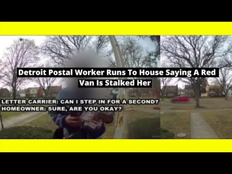 |NEWS|Detroit Postal Worker Runs To House Saying A Red Van Is Stalked Her