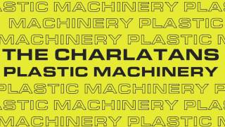 The Charlatans - Plastic Machinery