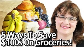 5 Ways To Save $100s On Groceries - Easy Ways To Save Money On Groceries