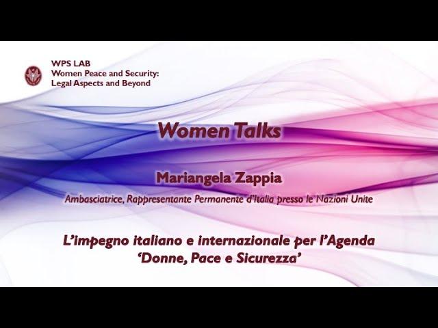 """Women Talks – Amb. Mariangela Zappia – """"L'impegno italiano e internazionale per l'Agenda Donne, Pace e Sicurezza"""""""