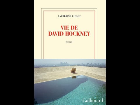 Catherine Cusset - Vie de David Hockney
