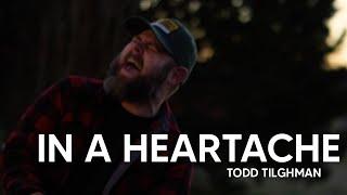 Todd Tilghman In A Heartache