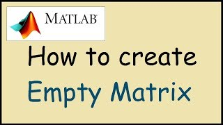 How to create an Empty Matrix in Matlab