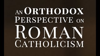 Resource: An Orthodox Perspective on Roman Catholicism