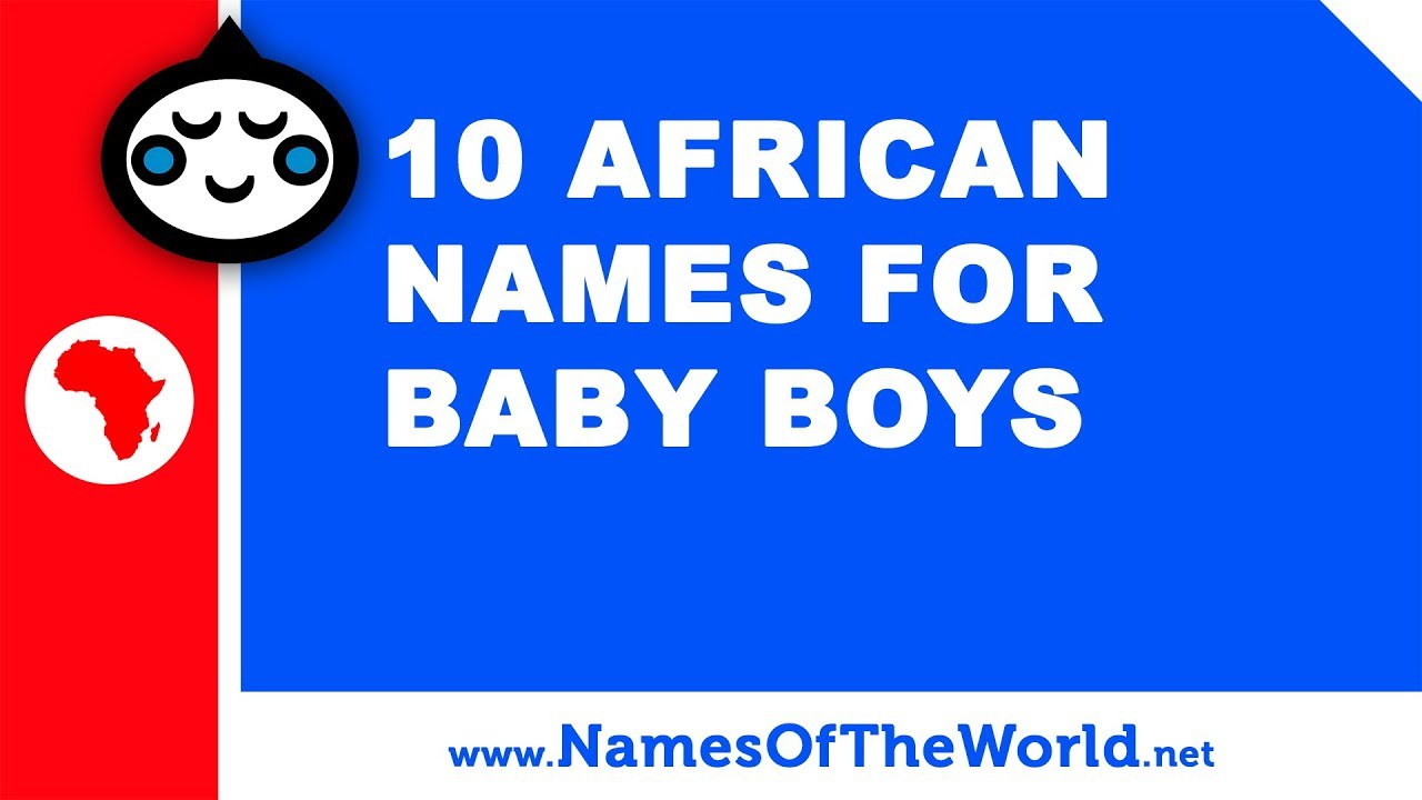 10 african names for baby boys - the best baby names - www.namesoftheworld.net