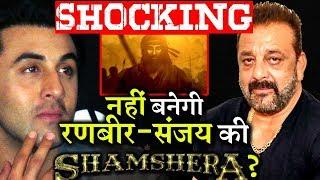 Heartbreaking News For Sanjay Dutt-Ranbir Kapoor's Fans , SHAMSHERA Got Shelved?