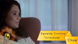 Danielle Cristina - Intimidade (Video Oficial HD)