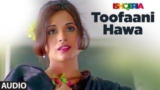 TOOFAANI HAWA Full Audio Song | Ishqeria | Richa Chadha | Neil Nitin Mukesh | PAPON