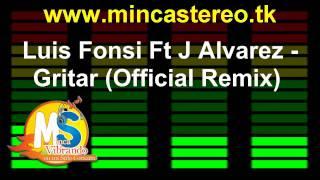 Luis Fonsi Ft J Alvarez - Gritar (Official Remix)