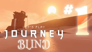 Let's Play JOURNEY BLIND! - Part 1