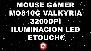 MOUSE GAMER MO810G VALKYRIA 3200DPI ILUMINACION LED ETOUCH®