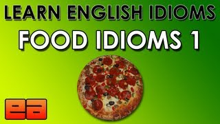 Food Idioms - 1 - Learn English Idioms - EnglishAnyone.com