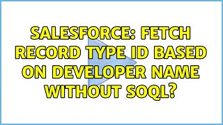 Salesforce: Fetch Record Type Id based on Developer Name without SOQL? (2 Solutions!!)