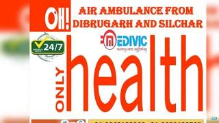 Get Impeccable Medical Support by Medivic Air Ambulance from Dibrugarh