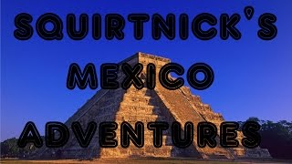 preview picture of video 'Squirtnick's Mexico Adventure'