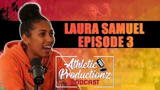 LAURA SAMUEL | Athletic Productionz Podcast - Episode 3