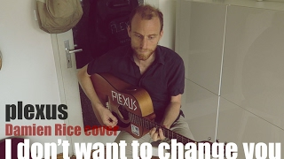 I DONT WANT TO CHANGE YOU | Damien Rice acoustic guitar cover - I just came across a manger