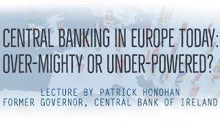 Central Banking in Europe Today: Over-Mighty or Under-Powered?