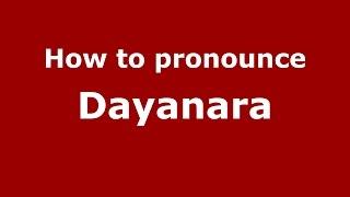 How to pronounce Dayanara (American English/US)  - PronounceNames.com