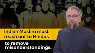 Indian Muslim must reach out to Hindus to remove misunderstandings
