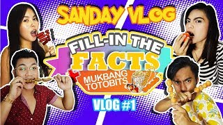 SanDay Vlog 1 | FILL IN THE FACTS + MUKBANG TOTOBITS!