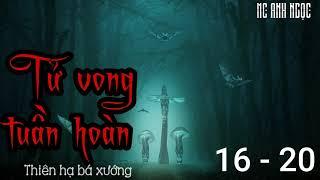 [Truyện ma ly kỳ rùng rợn] TỬ VONG TUẦN HOÀN (Thiên Hạ Bá Xướng) | Chương 16 - 20 | MC Anh Ngọc