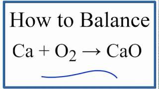 How To Balance Ca + O2 = CaO (Calcium Plus Oxygen Gas)