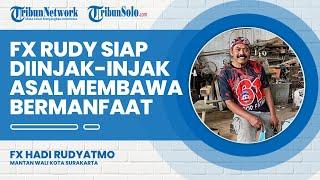 Tak Lagi Menjabat Jadi Wali Kota, FX Rudy Siap Diinjak-injak Asalkan Memberi Manfaat