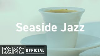 Seaside Jazz: Relaxing Summer Bossa Jazz Playlist with Ocean Sounds for Morning, Work, Study
