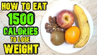 How To Eat 1500 Calories A Day To Lose Weight