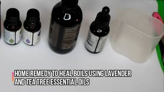 Home Remedy to Heal Boils Using Lavender and Tea Tree Essential Oils