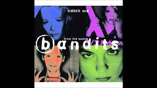 BANDITS   Catch Me ´97