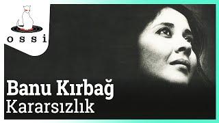 Banu Kırbağ / Kararsızlık